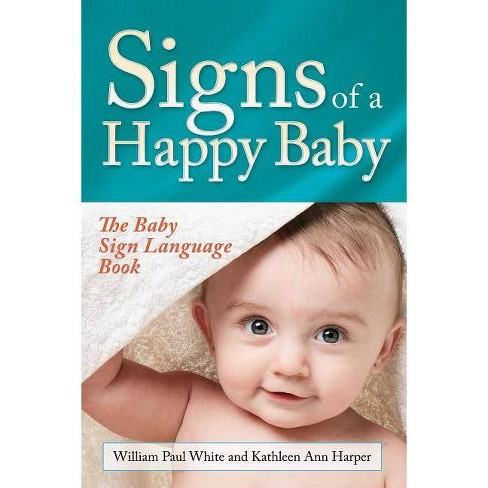 Signs of a Happy Baby - by  William Paul White & Kathleen Ann Harper (Paperback) - image 1 of 1