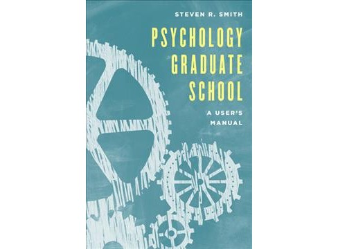 Psychology Graduate School : A User's Manual -  by Steven R. Smith (Paperback) - image 1 of 1