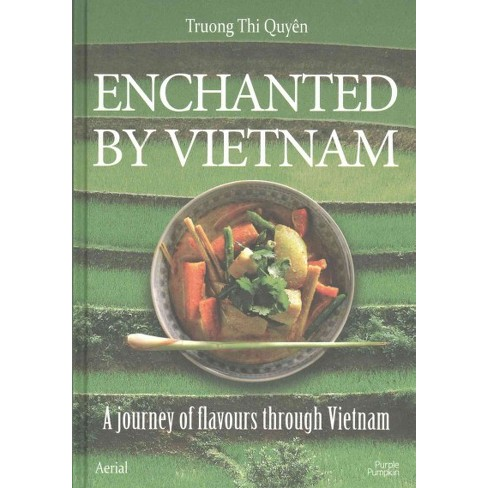 Enchanted By Vietnam Cooking And Traveling With Quyen Hardcover