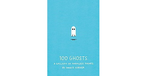 100 Ghosts : A Gallery of Harmless Haunts (Hardcover) (Doogie Horner) - image 1 of 1