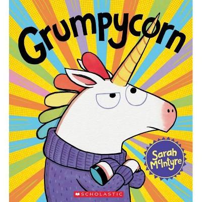 Grumpycorn - by Sarah McIntyre (Paperback)