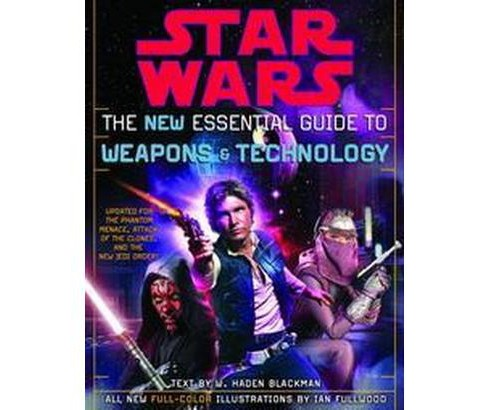 Star Wars The New Essential Guide To Weapons And Technology : Revised Edition (Paperback) (W. Haden - image 1 of 1