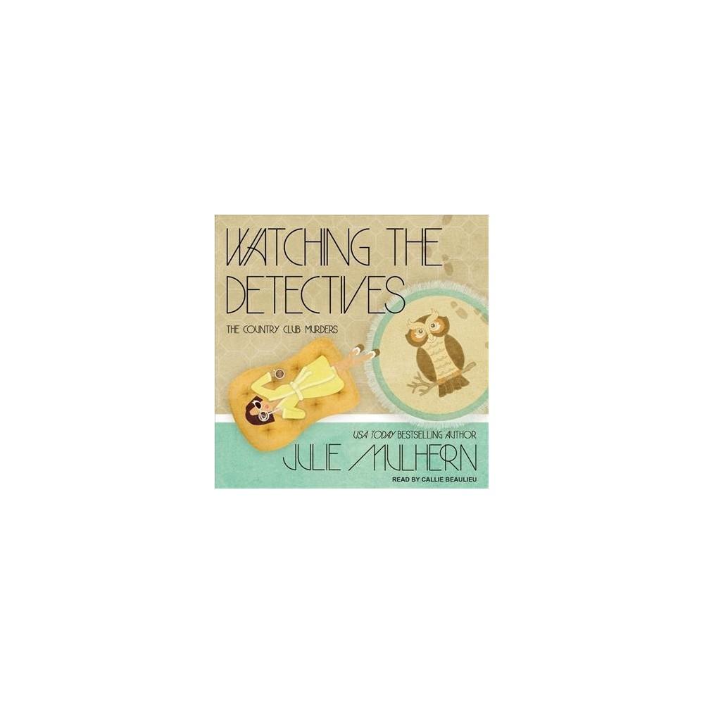 Watching the Detectives - Unabridged (Country Club Murders) by Julie Mulhern (CD/Spoken Word)