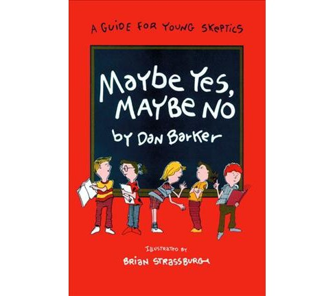 Maybe Yes, Maybe No : A Guide for Young Skeptics -  by Dan Barker (Paperback) - image 1 of 1