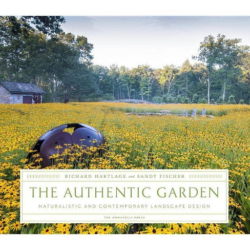 The Authentic Garden - by  Richard Hartlage & Sandy Fischer (Hardcover) - image 1 of 1