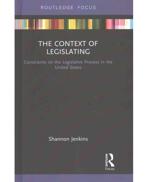 Context of Legislating : Constraints on the Legislative Process in the United States (Hardcover) - image 1 of 1