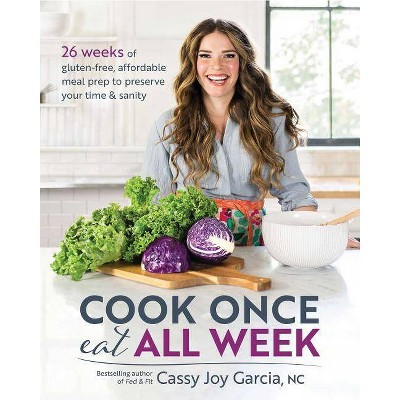 Cook Once, Eat All Week - by Cassy Joy Garcia (Paperback)