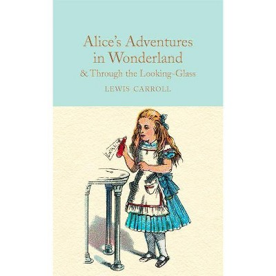 Alice's Adventures in Wonderland & Through the Looking-Glass - by  Lewis Carroll (Hardcover)