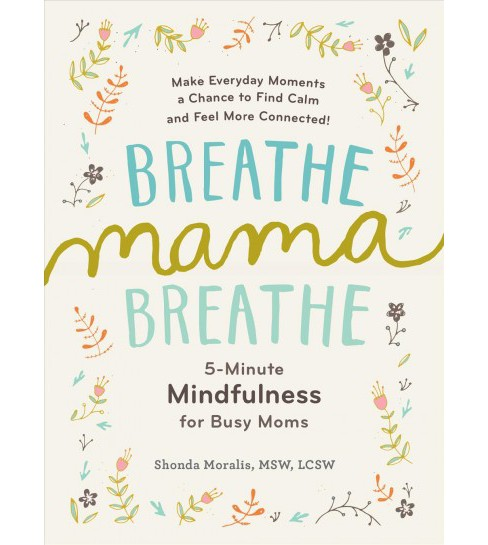 Breathe, Mama, Breathe : 5-minute Mindfulness for Busy Moms (Paperback) (Shonda Moralis) - image 1 of 1