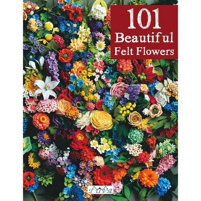 101 Beautiful Felt Flowers - (Paperback)