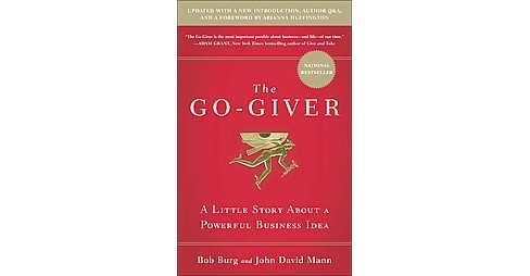 Go-Giver : A Little Story About a Powerful Business Idea (Reissue, Expanded) (Hardcover) (Bob Burg) - image 1 of 1