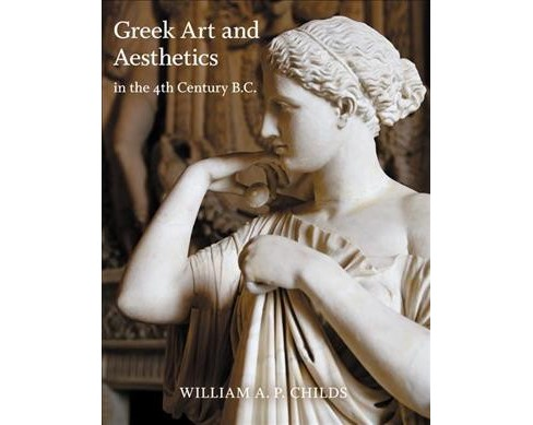 Greek Art and Aesthetics in the Fourth Century B.C. -  by William A. P. Childs (Paperback) - image 1 of 1