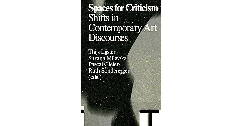 Spaces for Criticism : Shifts in Contemporary Art Discourses (Paperback) - image 1 of 1