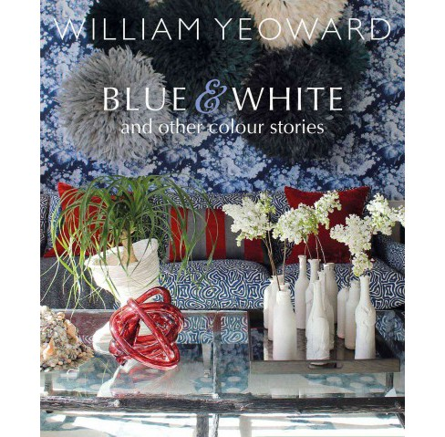 Blue & White and Other Color Stories (Hardcover) (William Yeoward) - image 1 of 1