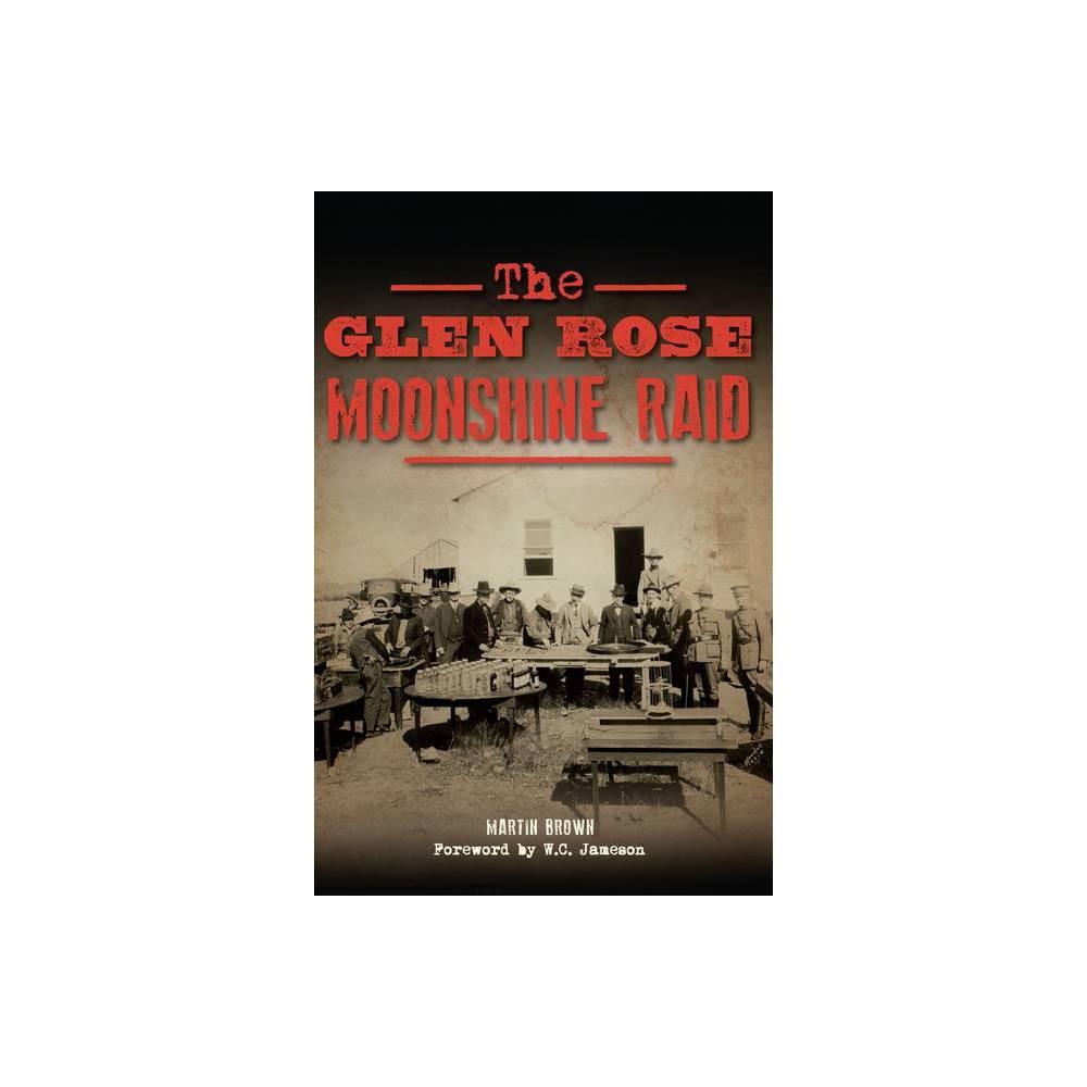 The Glen Rose Moonshine Raid By Martin Brown Paperback