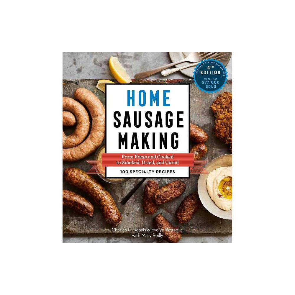 Home Sausage Making 4th Edition By Charles G Reavis Evelyn Battaglia Paperback