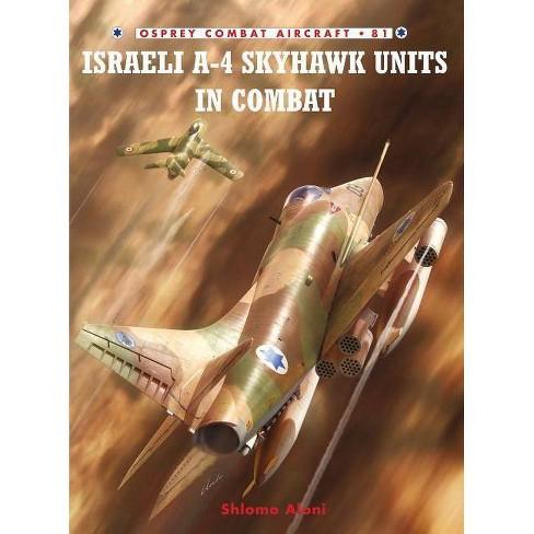 Israeli A-4 Skyhawk Units in Combat - (Combat Aircraft) by  Shlomo Aloni (Paperback) - image 1 of 1