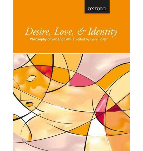 Desire, Love, & Identity : Philosophy of Sex and Love (Paperback) (Gary Foster) - image 1 of 1