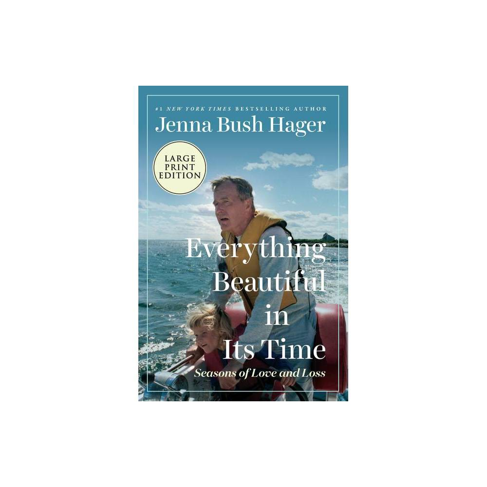 Everything Beautiful In Its Time Large Print By Jenna Bush Hager Paperback