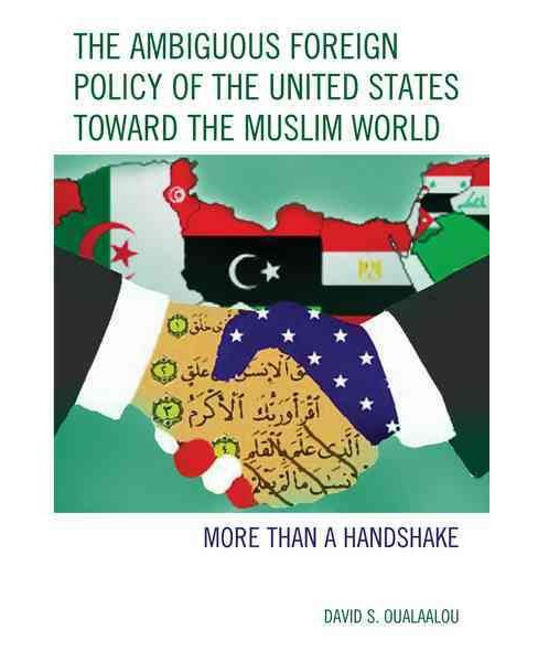 Ambiguous Foreign Policy of the United States toward the Muslim World : More Than a Handshake - image 1 of 1