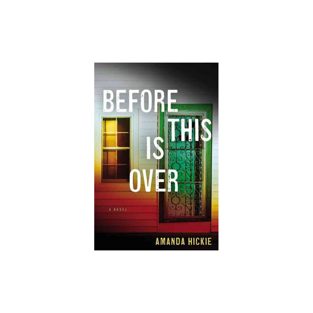 Before This Is Over - by Amanda Hickie (Hardcover)