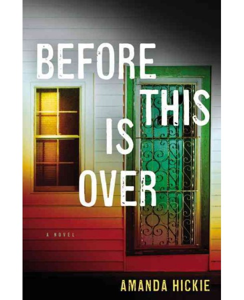 Before This Is Over -  by Amanda Hickie (Hardcover) - image 1 of 1