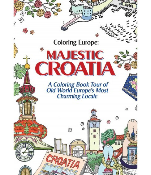 Coloring Europe : Majestic Croatia A Coloring Book Tour of Old World Europe's Most Charming Locale - image 1 of 1