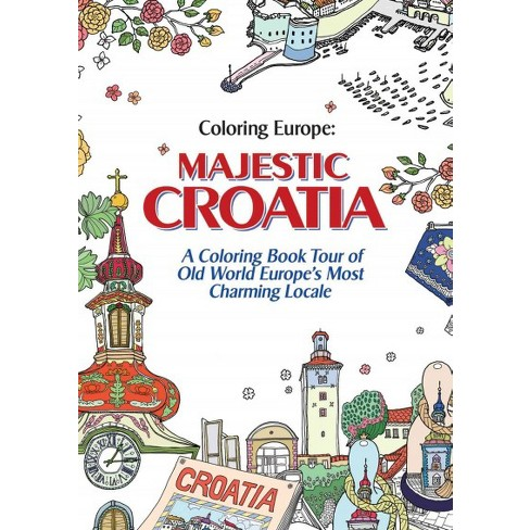 Coloring Europe : Majestic Croatia A Coloring Book Tour of Old World ...