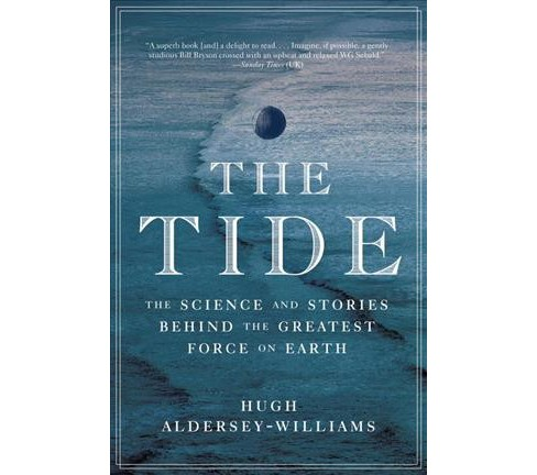 Tide : The Science and Stories Behind the Greatest Force on Earth (Paperback) (Hugh Aldersey-Williams) - image 1 of 1