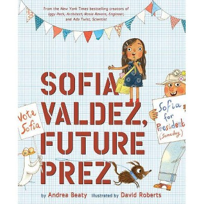 Sofia Valdez, Future Prez - (Questioneers) by Andrea Beaty (Hardcover)