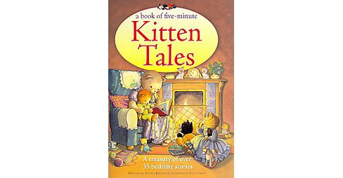 Book of Five-Minute Kitten Tales : A Treasury of over 35 Bedtime Stories (Paperback) (Nicola Baxter) - image 1 of 1
