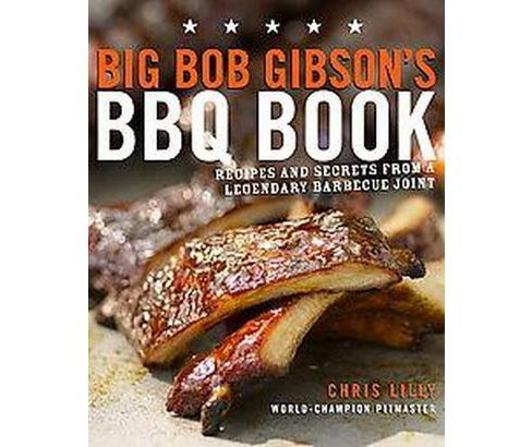 Big Bob Gibson's BBQ Book : Recipes and Secrets from a Legendary Barbecue Joint (Original) (Paperback) - image 1 of 1