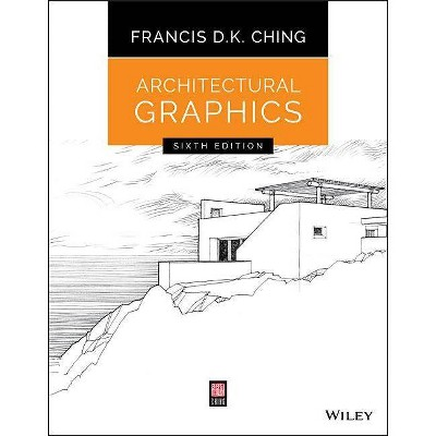 Architectural Graphics - 6th Edition by  Francis D K Ching (Paperback)