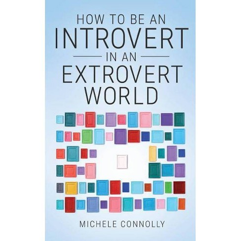 How To Be An Introvert In An Extrovert World - by  Michele Connolly (Paperback) - image 1 of 1