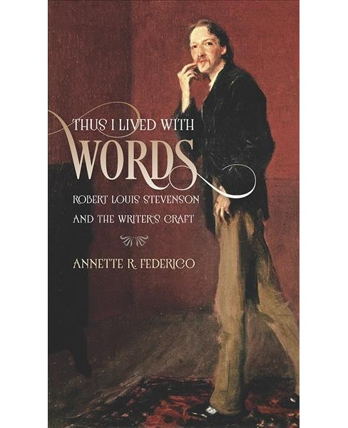 Thus I Lived With Words : Robert Louis Stevenson and the Writer's Craft -  (Paperback) - image 1 of 1