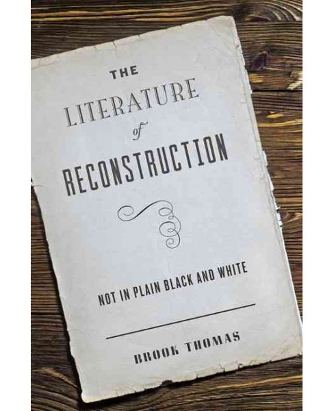 Literature of Reconstruction : Not in Plain Black and White (Hardcover) (Brook Thomas) - image 1 of 1