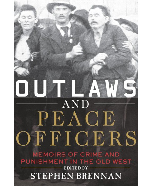 Outlaws and Peace Officers : Memoirs of Crime and Punishment in the Old West (Paperback) - image 1 of 1