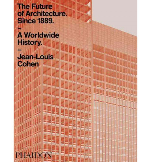 Future of Architecture Since 1889 : A Worldwide History (Reprint) (Paperback) (Jean-Louis Cohen) - image 1 of 1