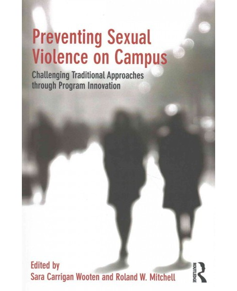 Preventing Sexual Violence on Campus : Challenging Traditional Approaches Through Program Innovation - image 1 of 1