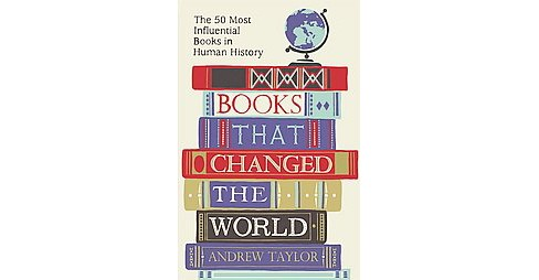 Books That Changed the World : The 50 Most Influential Books in Human History (Paperback) (Andrew - image 1 of 1