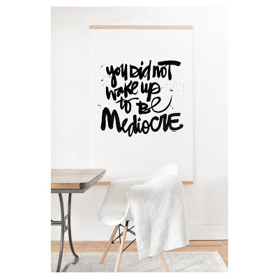 Kal Barteski You Did Not Wake Up To Be Mediocre Art Print and Hanger 20  x 20  - Deny Designs