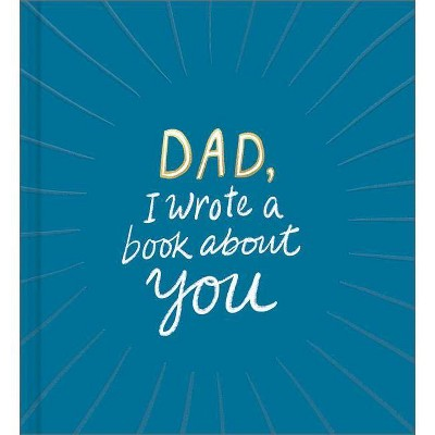 Dad, I Wrote a Book about You - (Hardcover)