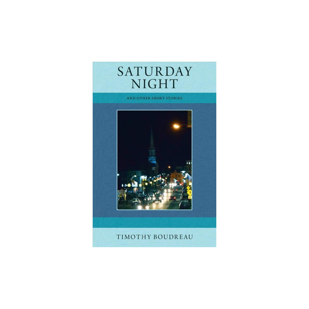 Saturday Night and Other Short Stories (Paperback) (Timothy Boudreau)