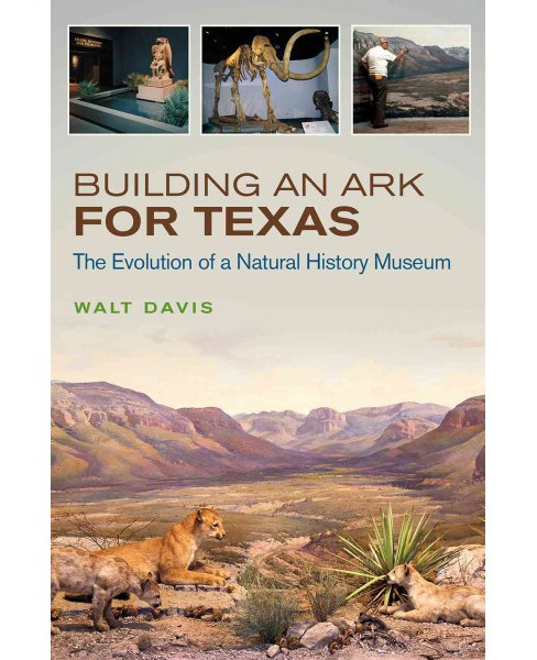 Building an Ark for Texas : The Evolution of a Natural History Museum (Hardcover) (Walt Davis) - image 1 of 1