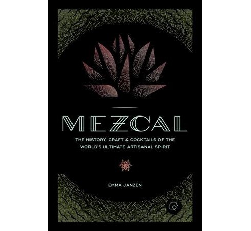 Mezcal : The History, Craft & Cocktails of the World's Ultimate Artisanal Spirit -  (Hardcover) - image 1 of 1