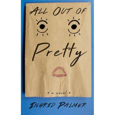 All Out of Pretty - by  Ingrid Palmer (Hardcover) - image 1 of 1