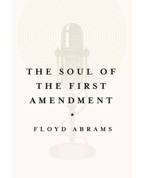 Soul of the First Amendment : Why Freedom of Speech Matters (Hardcover) (Floyd Abrams) - image 1 of 1