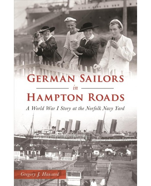 German Sailors in Hampton Roads : A World War I Story at the Norfolk Navy Yard -  (Paperback) - image 1 of 1