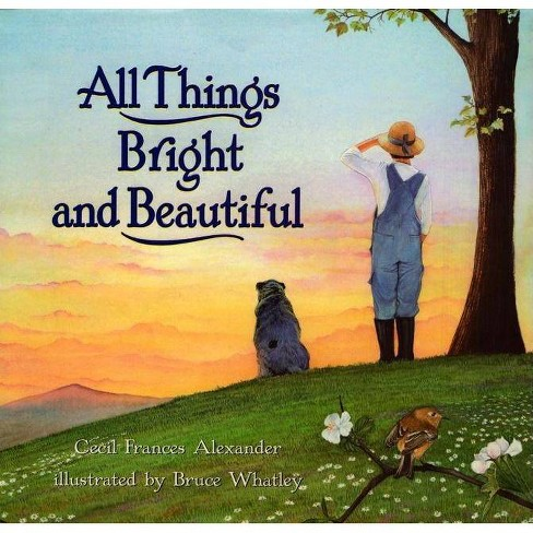 All Things Bright and Beautiful - by  Cecil Frances Alexander (Hardcover) - image 1 of 1