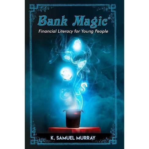 Bank Magic - by  K Samuel Murray (Paperback) - image 1 of 1
